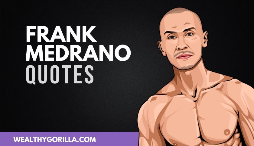 50 All-Time Favorite Frank Medrano Quotes