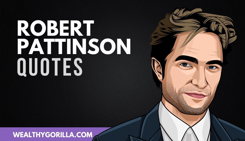 50 Famous Robert Pattinson Quotes About Life
