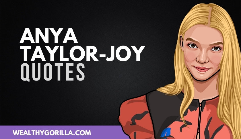 50 Famous Anya Taylor-Joy Quotes About Life & Acting