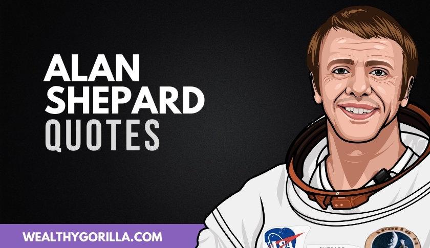 50 Humbling & Inspirational Alan Shepard Quotes