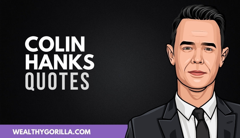 43 Incredible Colin Hanks Quotes