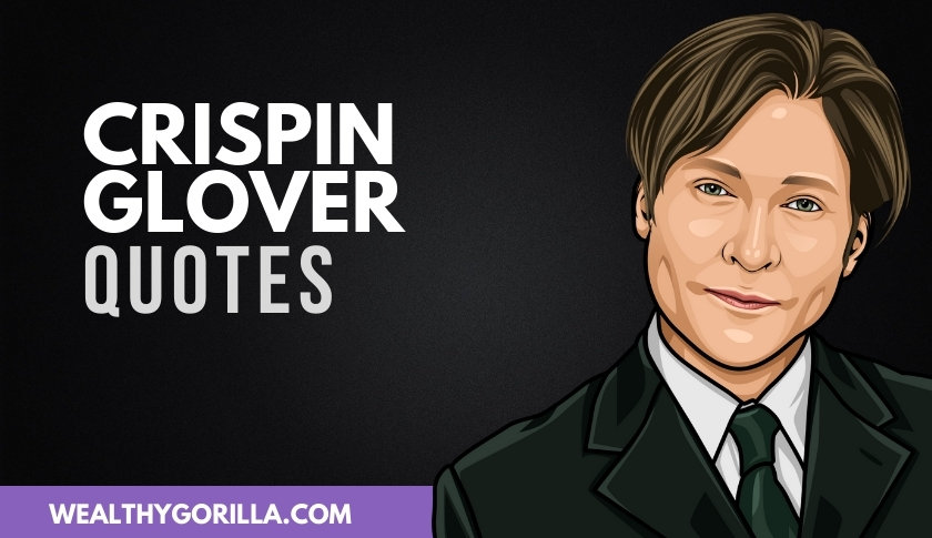 50 Famous Crispin Glover Quotes About Life