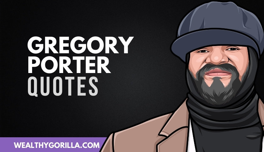 50 Highly Motivational Gregory Porter Quotes