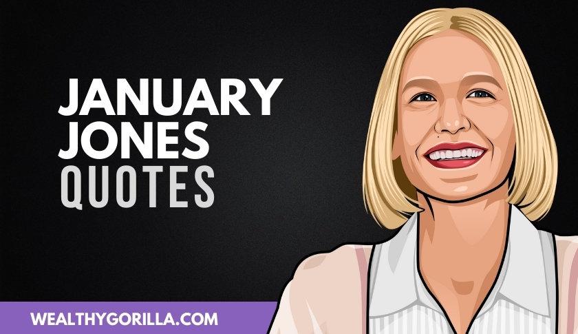 40 Inspiring January Jones Quotes & Sayings