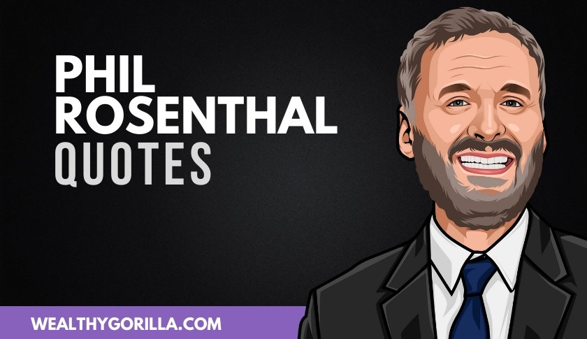 50 Phil Rosenthal Quotes to Brighten Your Day