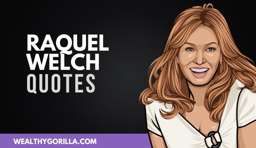 50 Powerful Raquel Welch Quotes
