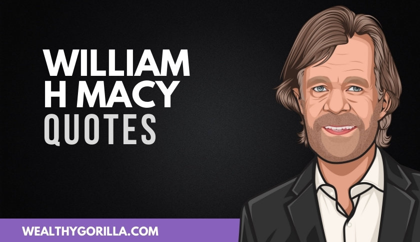 50 Famous William H Macy Quotes About Life