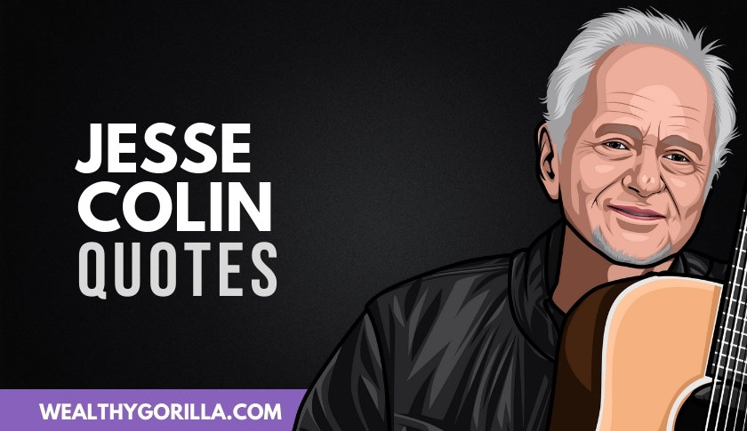 50 Legendary Jesse Colin Quotes