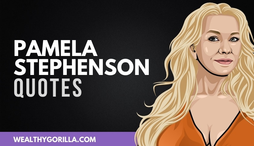 40 of the Best Pamela Stephenson Quotes