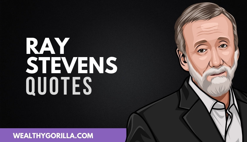 40 Incredible Ray Stevens Quotes About Life & Music