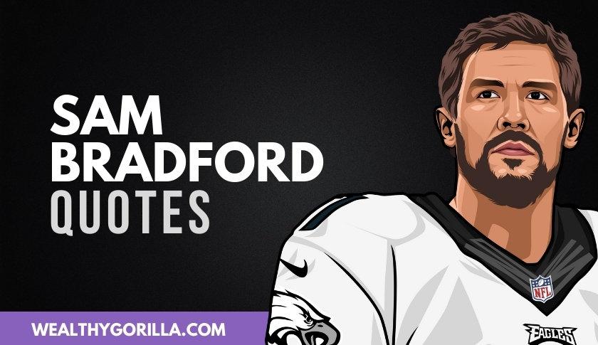 42 Motivational Sam Bradford Quotes About Success