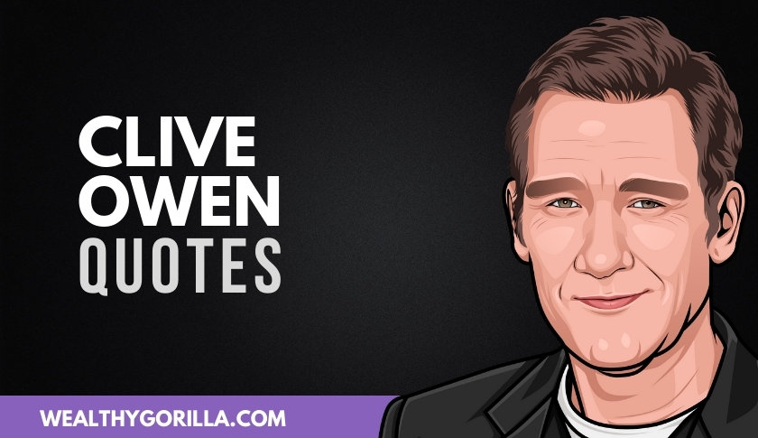 50 Best Clive Owen Quotes of All Time