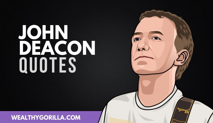 40 Legendary John Deacon Quotes On Life & Music