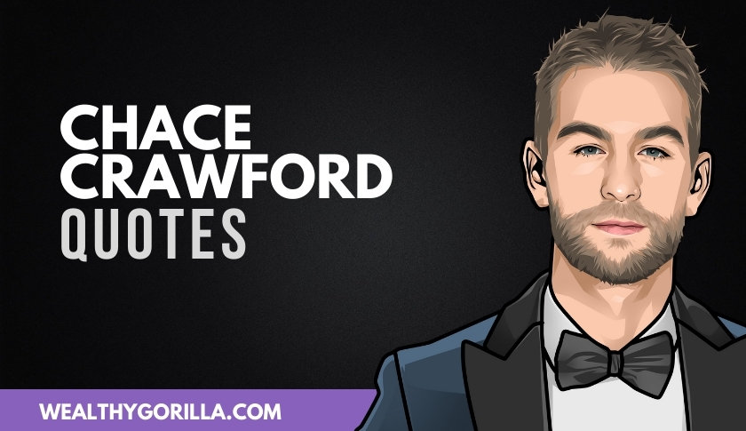 40 Chace Crawford Quotes About Acting, Work & Life