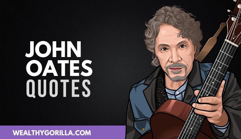 50 Bold & Legendary John Oates Quotes