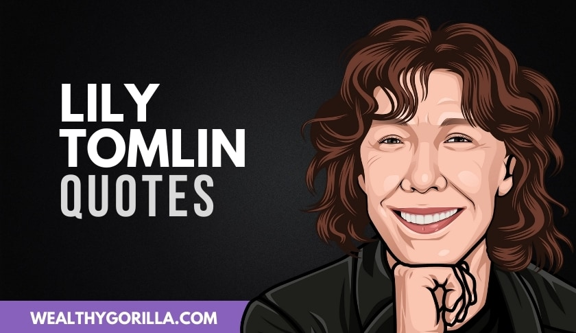 50 Wonderful Lily Tomlin Quotes